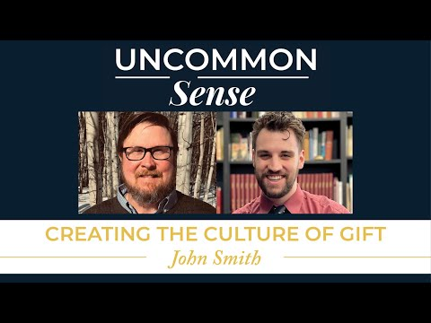 Creating a Culture of Gift – John Smith | Uncommon Sense #39