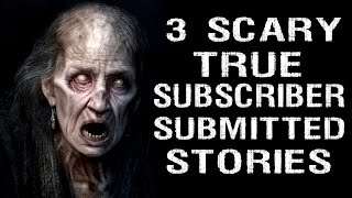 3 Scary TRUE Subscriber Submitted Stories