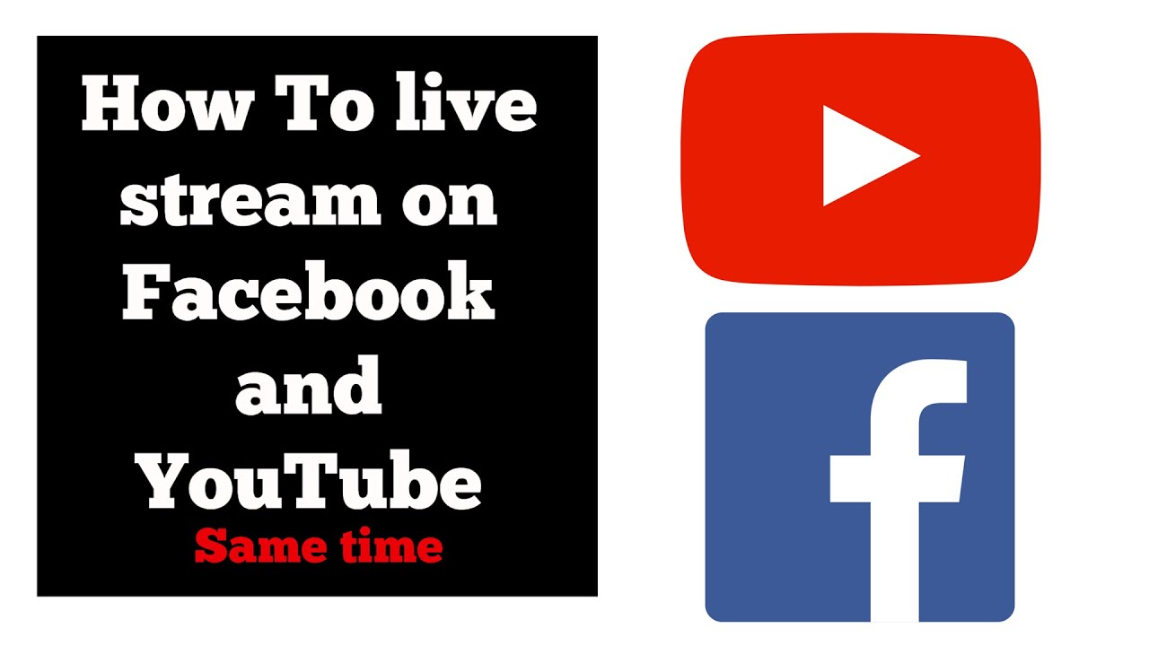 How to stream on Facebook and YouTube at the same time ...