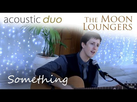 Something The Beatles | Acoustic Cover by the Moon Loungers (with guitar tab)