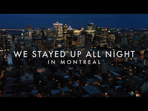 We Stayed Up All Night in Montréal