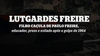 Filhos do Golpe: Lutgardes Freire