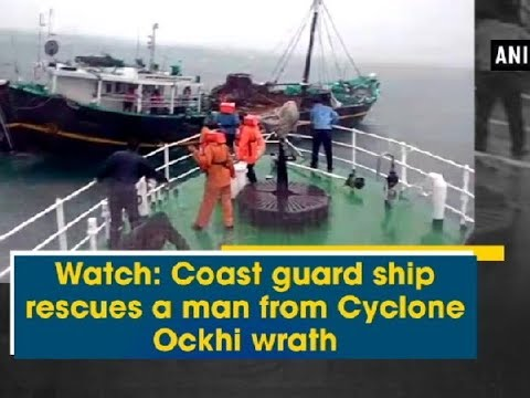 Watch: Coast guard ship rescues a man from Cyclone Ockhi wrath - Kerala News