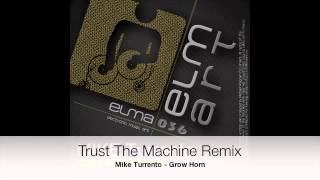 Mike Turrento   Grow Horn incl. TRUST THE MACHINE, OLIVER KUCERA & SCEPTICAL C