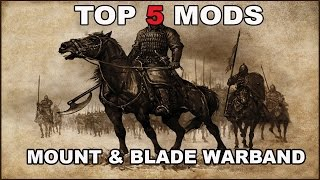 The Top 5 Mount & Blade Warband Mods