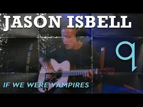 Jason Isbell - If We Were Vampires (LIVE)