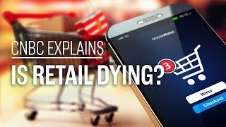 Is retail dying? | CNBC Explains
