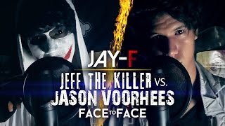 JEFF THE KILLER VS. JASON VOORHEES || FACE TO FACE || JAY-F