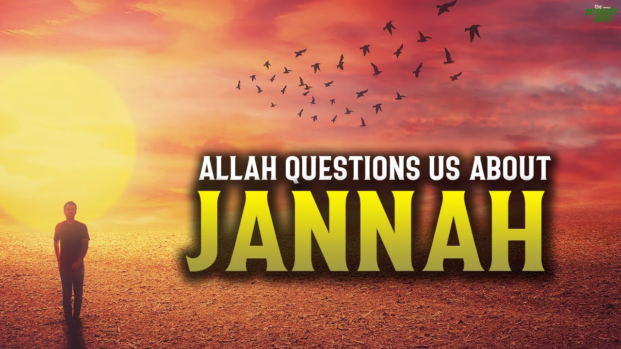 ALLAH ASKS US A QUESTION ABOUT GOING TO JANNAH