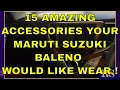 15 Amazing Accessories Your Maruti Suzuki Baleno Would Like Wear