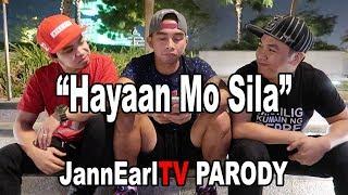 HAYAAN MO SILA - Ex Battalion x O.C. Dawgs | PARODY JannEarlTV
