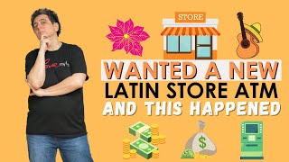 Wanted a New Latin Store ATM and This Happened