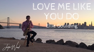 justin-ward---love-me-like-you-do-ellie-goulding-cover