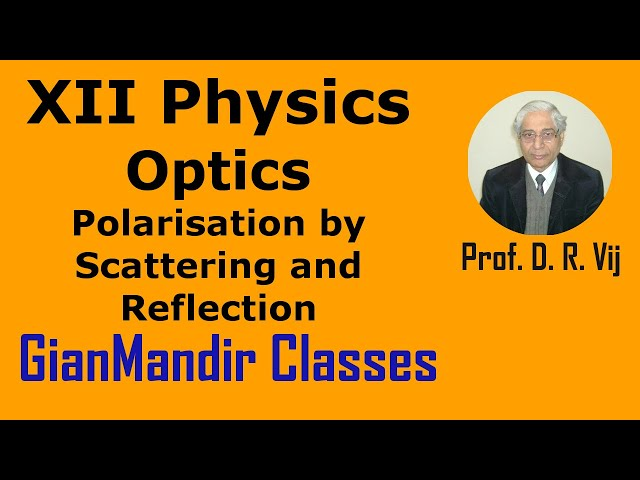 XII Physics | Optics | Polarisation by Scattering and Reflection by Poonam Ma'am