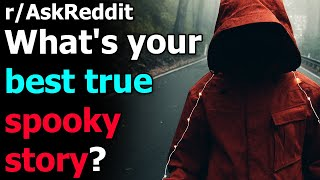 What's your best true spooky story? r/AskReddit | Reddit Jar