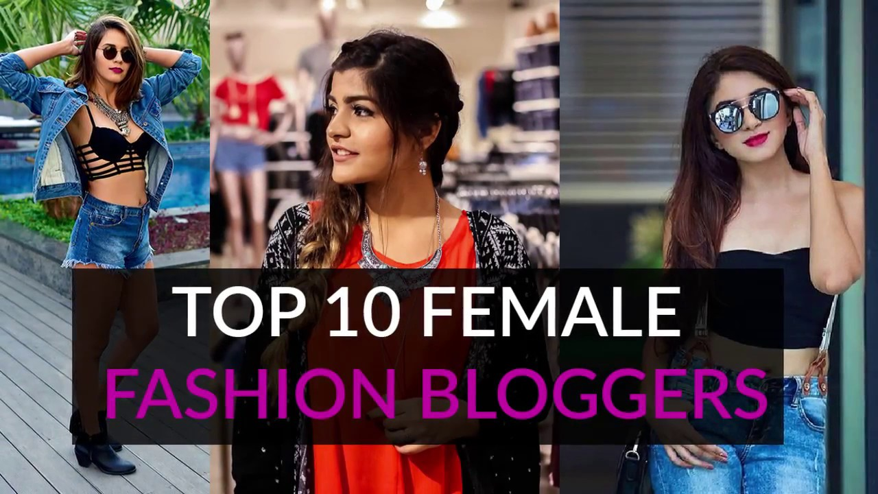 Top 10 Female Fashion Bloggers Youtube