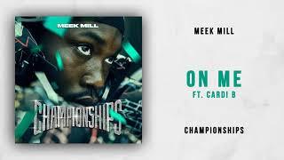 Meek Mill - On Me Ft. Cardi B (Championships - NEW 2018)