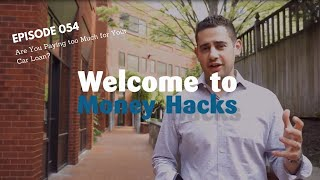 Money Hacks Episode 054: Are You Paying too Much for Your Car Loan?