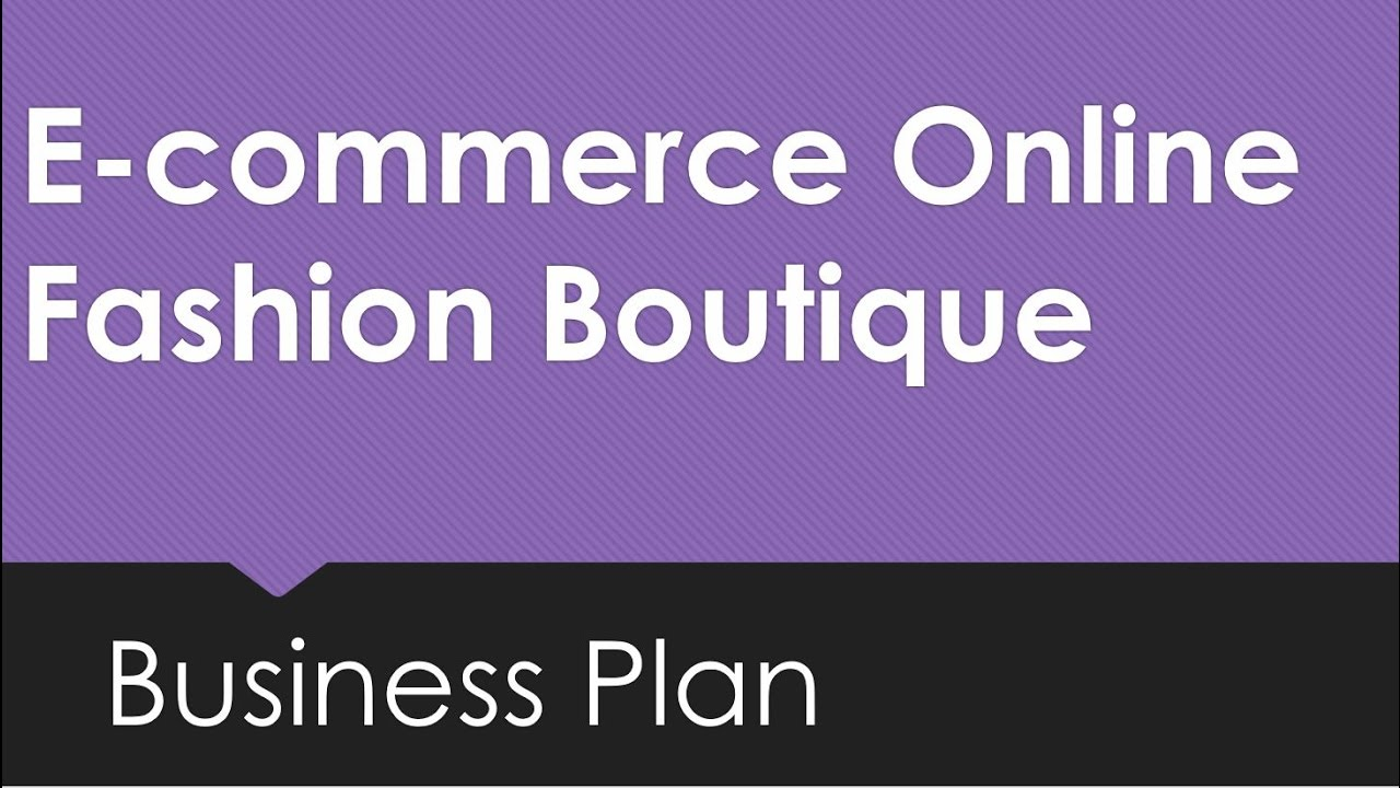 Ecommerce fashion boutique business plan template youtube ecommerce fashion boutique business plan template accmission