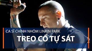 Ca sĩ chính nhóm Linkin Park treo cổ tự sát | VTC1
