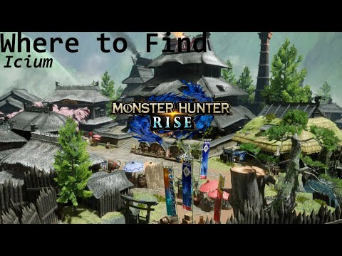 Monster Hunter Rise - Where to Find Icium