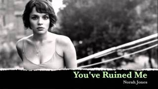 Norah Jones - You've Ruined Me
