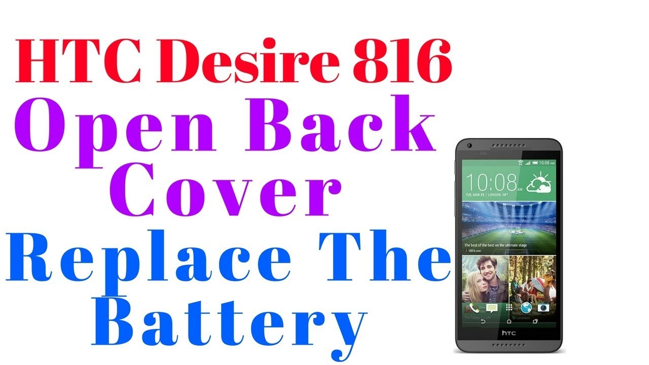 premium selection c0a28 84c1f HTC Desire 816 How To Open Back Cover - Replace The Battery