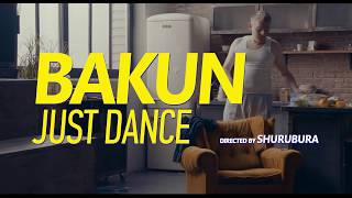 Bakun - Just Dance