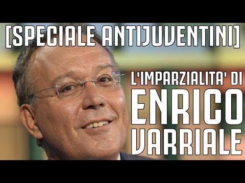 [SPECIALE ANTIJUVENTINI] L'IMPARZIALITA' DI ENRICO VARRIALE!