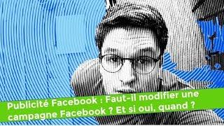 Faut-il modifier une campagne Facebook ? Et si oui, quand ? #005