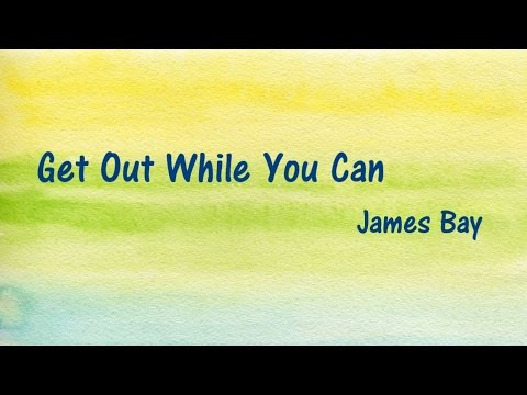 【James Bay】Get Out While You Can(中文字幕)