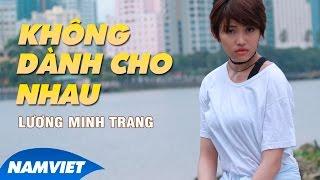 Không Dành Cho Nhau - Lương Minh Trang [MV HD OFFICIAL]