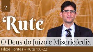 2. O Deus do Juízo é o Deus da Misericórdia (Rute 1:6-22) - Filipe Fontes