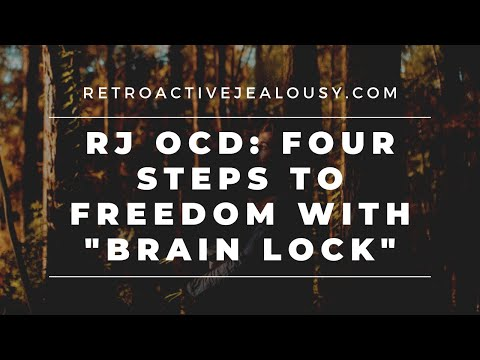 "Retroactive Jealousy OCD: Four Steps to Freedom with ""Brain Lock"""