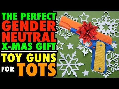 Toy GUNS 4 TOTS...The Perfect GENDER NEUTRAL X-mas Gift