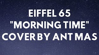 Eiffel 65 - Morning Time (COVER BY ANT MAS)