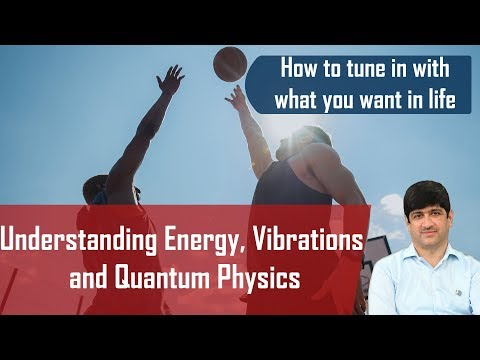 understanding-energy,-vibrations-and-quantum-physics---how-to-tune-in-with-what-you-want-in-life