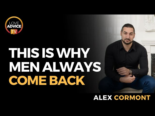 Why Men Are Always Coming Back