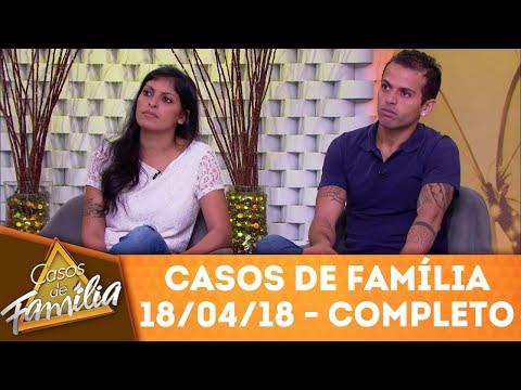 Quando Você Saiu De Casa Senti Sua Falta, Agora... - Íntegra | Casos De Família (18/04/18)