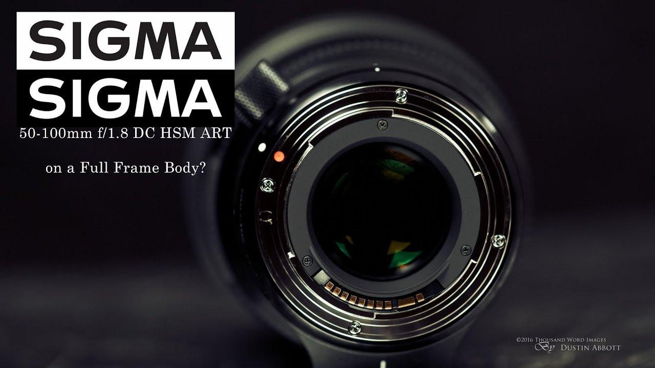 Sigma 50-100mm f/1.8 ART - on a Full Frame Body? - YouTube