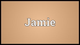 Jamie Meaning