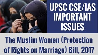 The Muslim Women Protection Of Right On Marriage Bill 2017 - UPSC CSE/ IAS - Important Issues