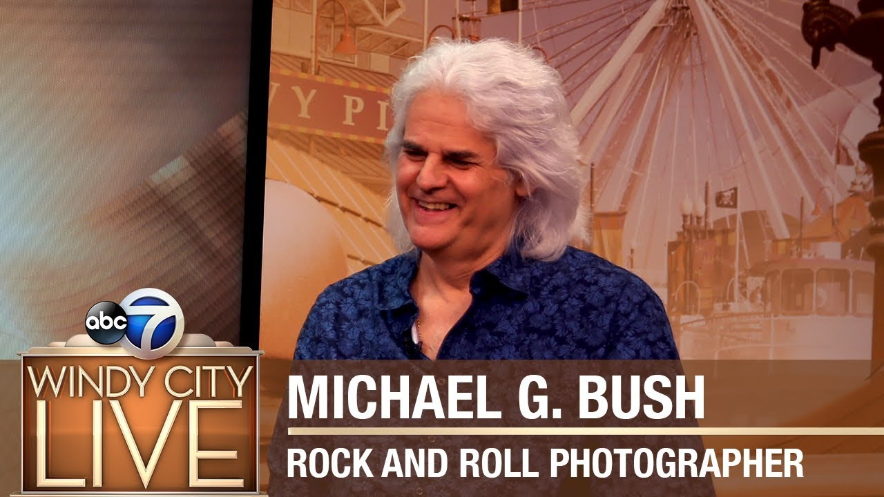 Windy City LIVE -- Michael G  Bush | Rock 'n Roll Photographer