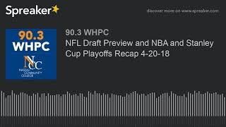 NFL Draft Preview and NBA and Stanley Cup Playoffs Recap 4-20-18 (part 4 of 4)