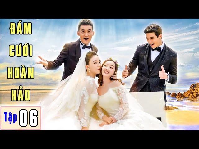 Phim Ngôn Tình 2021 | ĐÁM CƯỚI HOÀN HẢO - Tập 6 | Phim Bộ Trung Quốc Hay Nhất 2021