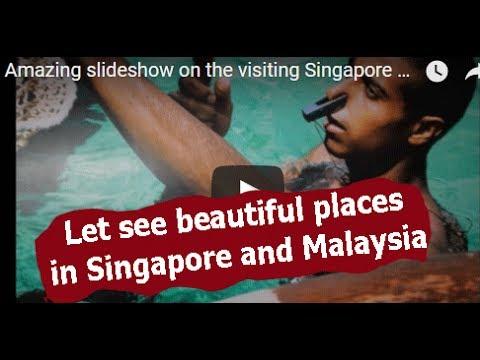 Amazing slideshow on the visiting Singapore and Malaysia