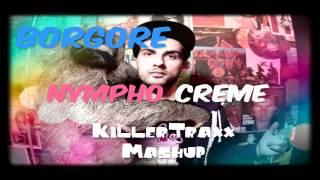 Borgore - Nympho Creme (KillerTraxx Mashup)