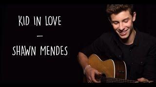 Download lagu Kid In Love Shawn Mendes