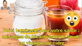 Voici le miracle pour votre santé : mélangez du bicarbonate de soude au vinaigre de cidre