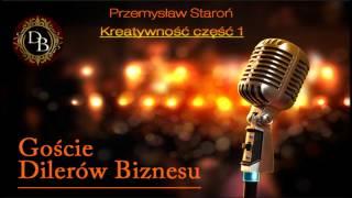Goście Dilerów Biznesu - Przemysław Staroń - Kreatywność część 1